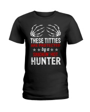 THESE TITTIES ARE PROTECTED BY A  HUNTER  Ladies T-Shirt thumbnail