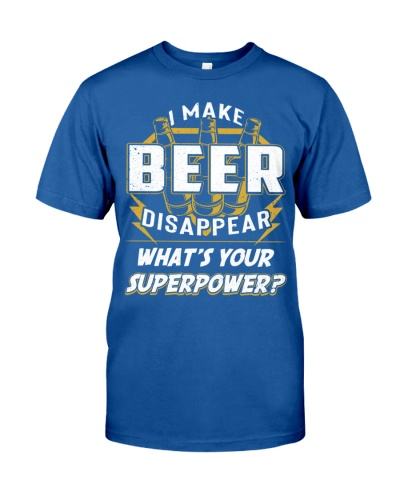 I Make Beer Disappear What's Your Superpower Tee