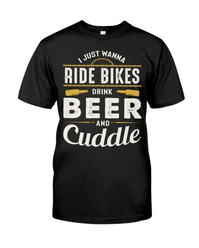 Ride Bikes - Drink Beer - Cuddle Best Shirt