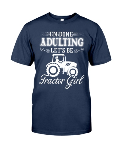I'M DONE ADULTING LET'S BE TRACTOR GIRL