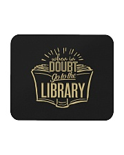 When In Doubt Go To The Library Mousepad tile