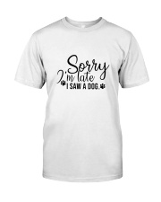 Sorry im late i saw a dog for dogs lovers Classic T-Shirt front