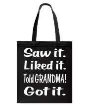 Saw it Liked it Told GRANDMA Got it Tote Bag thumbnail