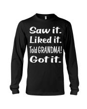 Saw it Liked it Told GRANDMA Got it Long Sleeve Tee thumbnail