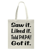 Saw it Liked it Told PAPA Got it Tote Bag tile
