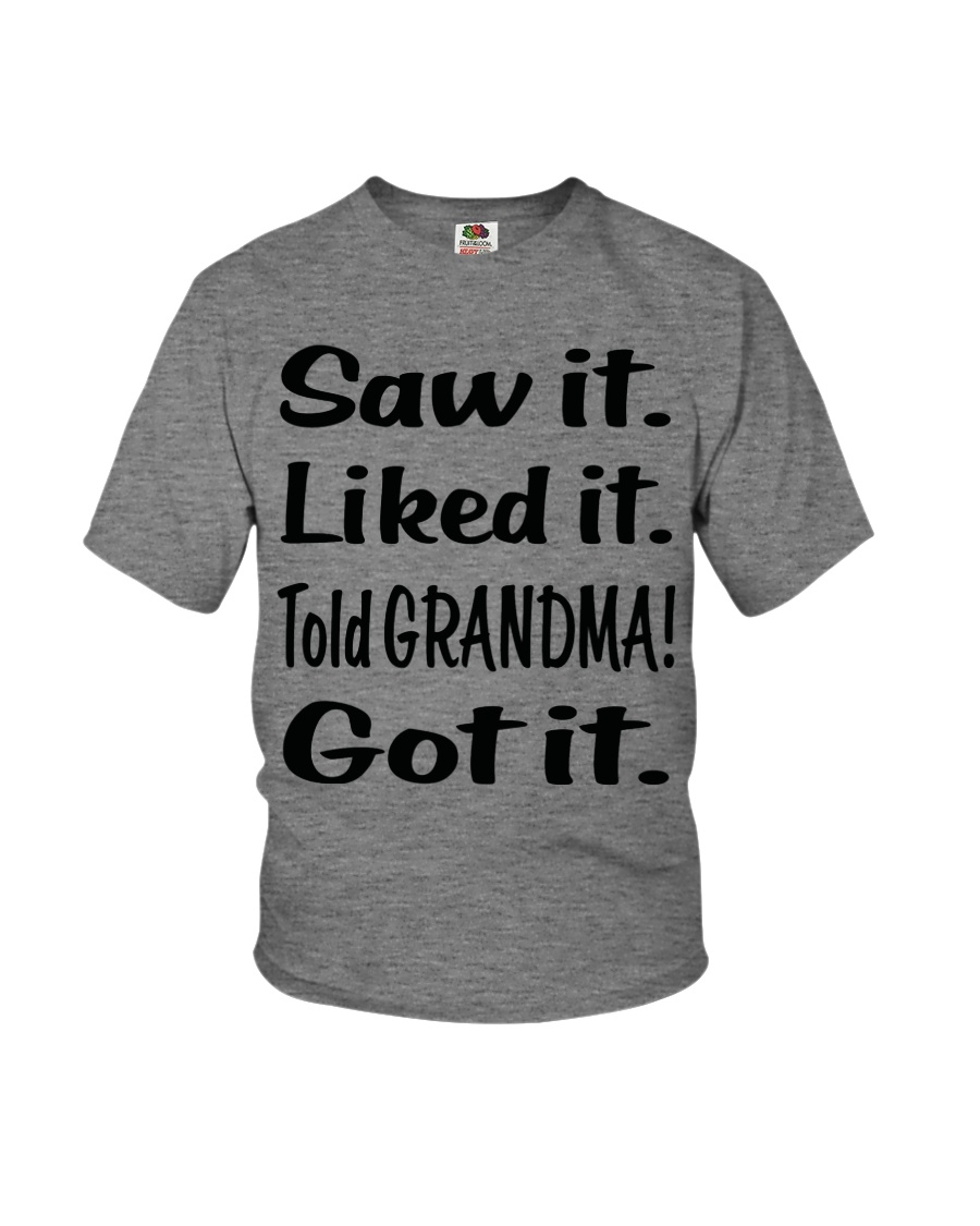 Saw it Liked it Told GRANDMA Got it Youth T-Shirt