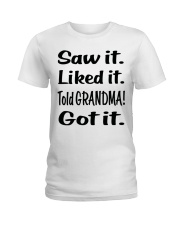 Saw it Liked it Told GRANDMA Got it Ladies T-Shirt thumbnail