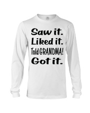 Saw it Liked it Told GRANDMA Got it Long Sleeve Tee thumbnail