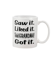 Saw it Liked it Told GRANDMA Got it Mug thumbnail