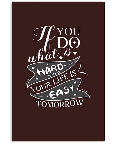 Do What's Hard Today Your Life is Easy Tomorrow