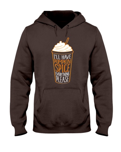 Ill Have Pumpkin Spice Everything TShirt