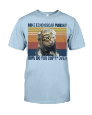 Mike echo oscar whisky how do you copy-over Classic T-Shirt front