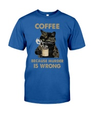 7 Coffee - Because Murder Is Wrong Classic T-Shirt front