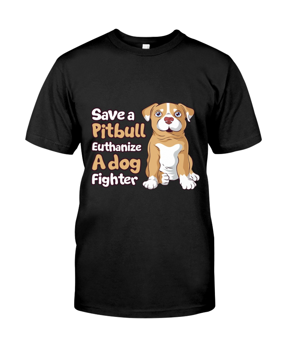 Save A Pit Bull Euthanize A Dog Fighter Rescue Dog Classic T-Shirt
