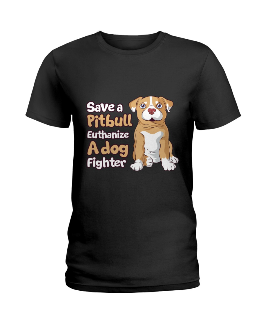 Save A Pit Bull Euthanize A Dog Fighter Rescue Dog Ladies T-Shirt