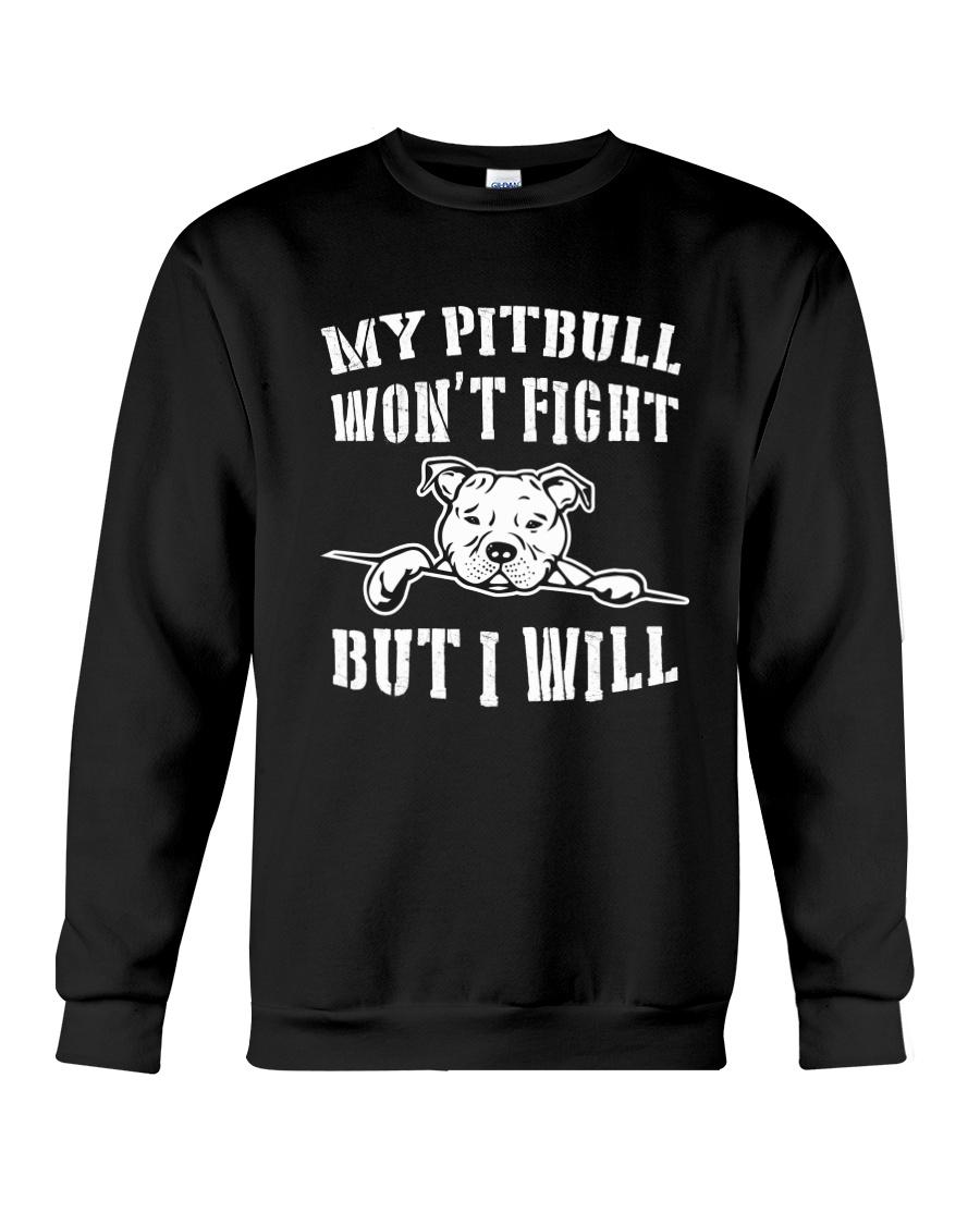 My Pitbull Won't Fight But I Will Crewneck Sweatshirt
