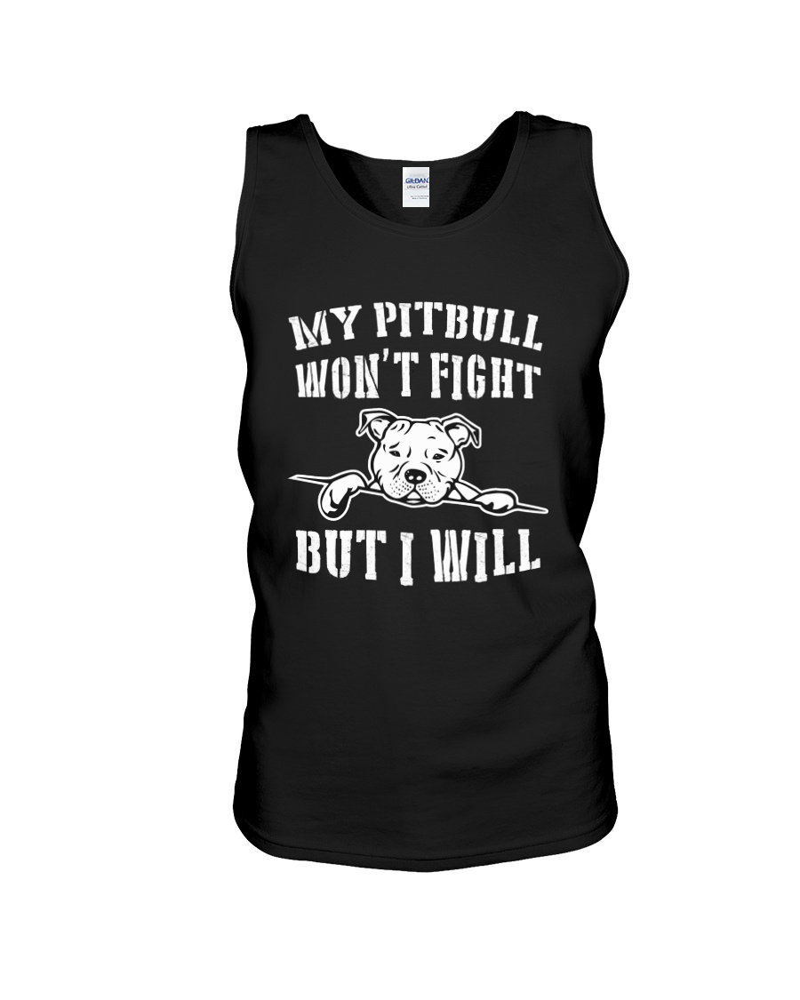 My Pitbull Won't Fight But I Will Unisex Tank