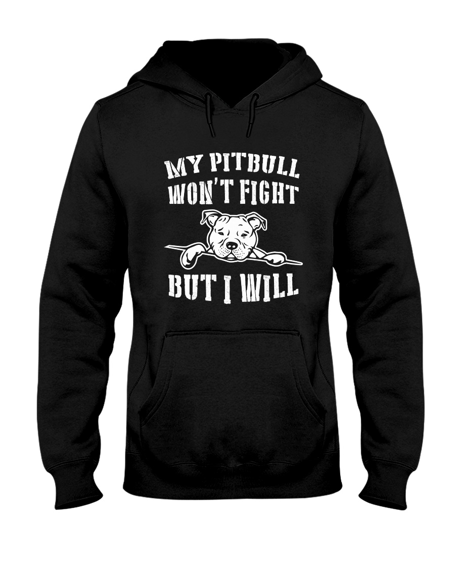 My Pitbull Won't Fight But I Will Hooded Sweatshirt