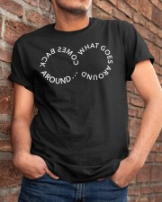 What Goes Around Comes Back Around Classic T-Shirt apparel-classic-tshirt-lifestyle-26