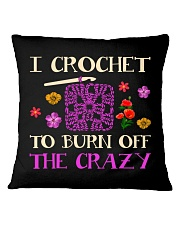 I CROCHET TO BURN OFF THE CRAZY Square Pillowcase tile