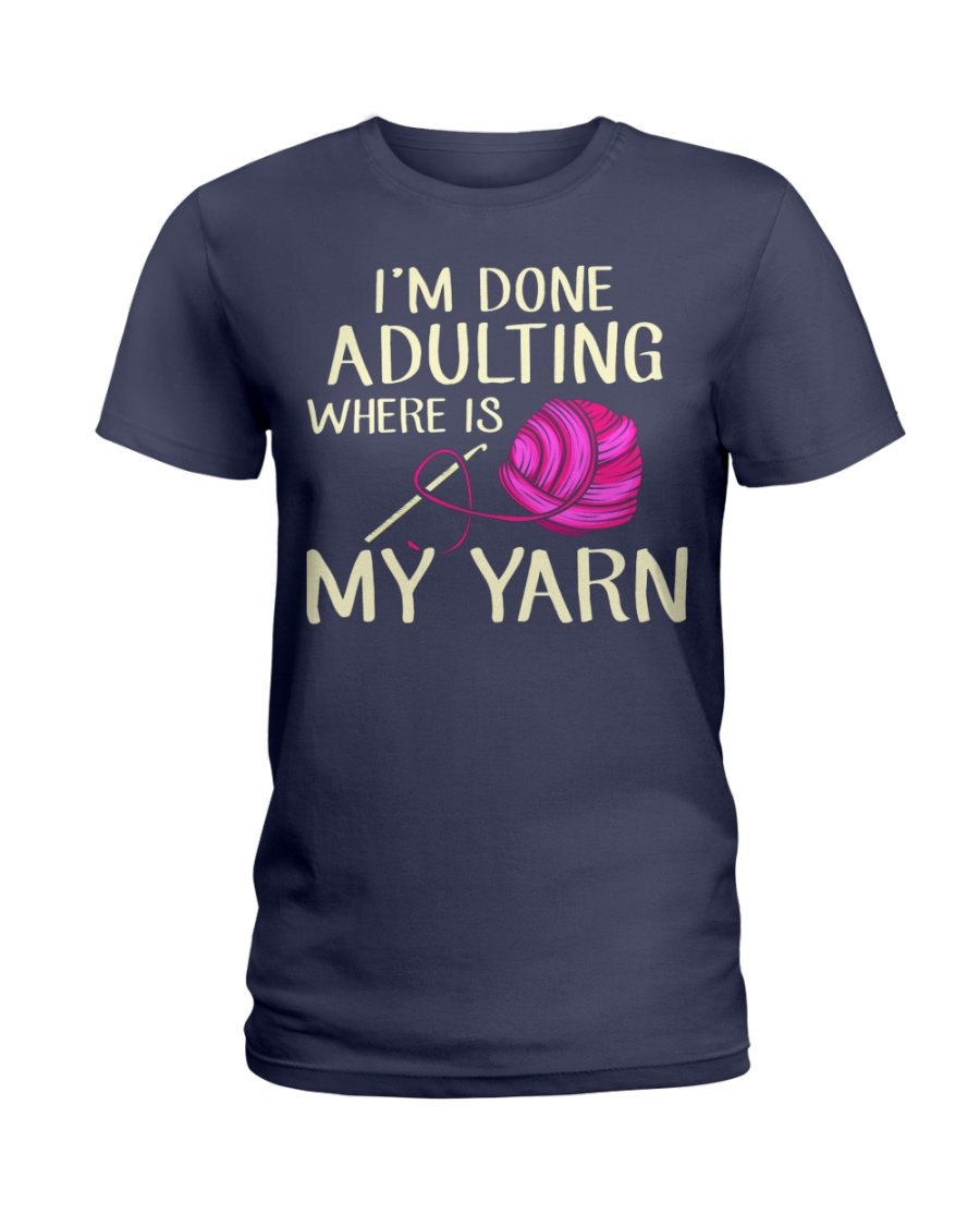 I'M DONE ADULTING WHERE ARE MY YARN CROCHET FUNNY