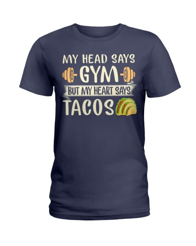 MY HEAD SAYS GYM BUT MY HEART SAYS TACOS FUNNY