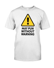 May Pun Without Warning Classic T-Shirt front