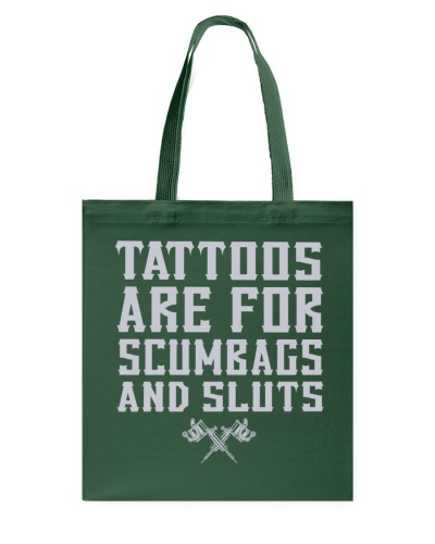 Tattoos Are For Scumbags And Sluts Shirt