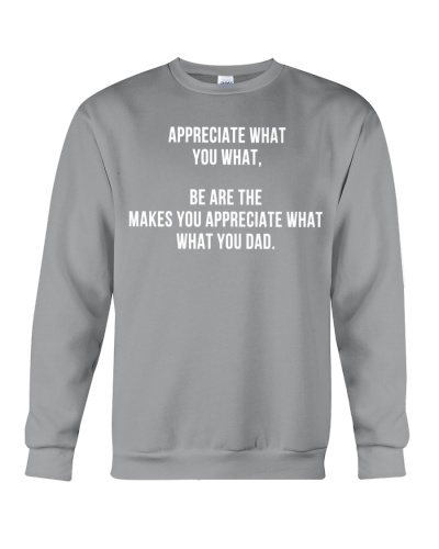 Appreciate What You What Shirt