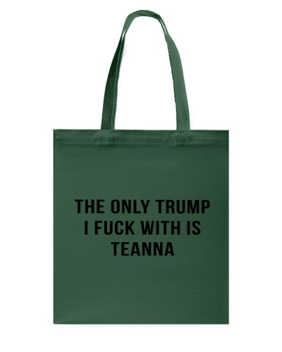The Only Trump I Fuck With Is Teanna Shirt