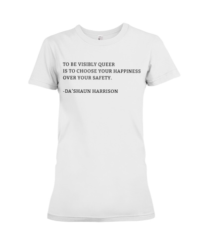 To Be Visibly Queer Is To Choose Happiness Shirt