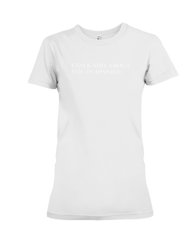 I Talk Shit About You In Spanish T-Shirt