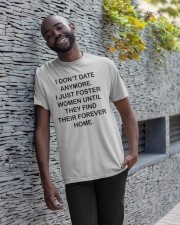 I DON'T DATE ANY MORE Classic T-Shirt apparel-classic-tshirt-lifestyle-front-33