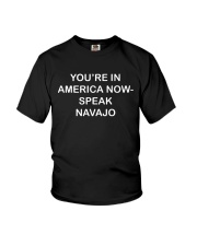 YOU'RE IN AMERICA NOW - SPEAK NAVAJO Youth T-Shirt thumbnail