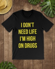 I DON'T NEED LIFE I'M HIGH ON DRUGS Classic T-Shirt lifestyle-mens-crewneck-front-18