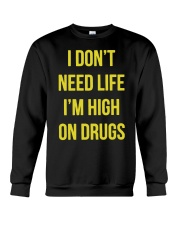 I DON'T NEED LIFE I'M HIGH ON DRUGS Crewneck Sweatshirt thumbnail