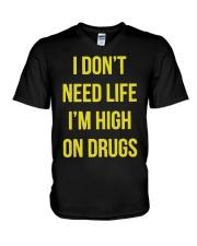 I DON'T NEED LIFE I'M HIGH ON DRUGS V-Neck T-Shirt thumbnail