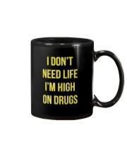I DON'T NEED LIFE I'M HIGH ON DRUGS Mug thumbnail