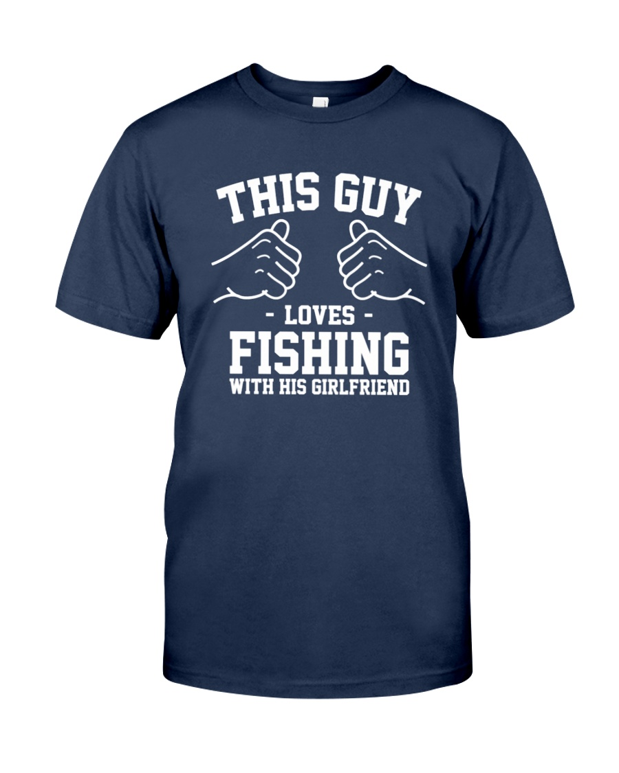 This Guy Loves Fishing With His Girlfirend T-shirt Unisex Tshirt