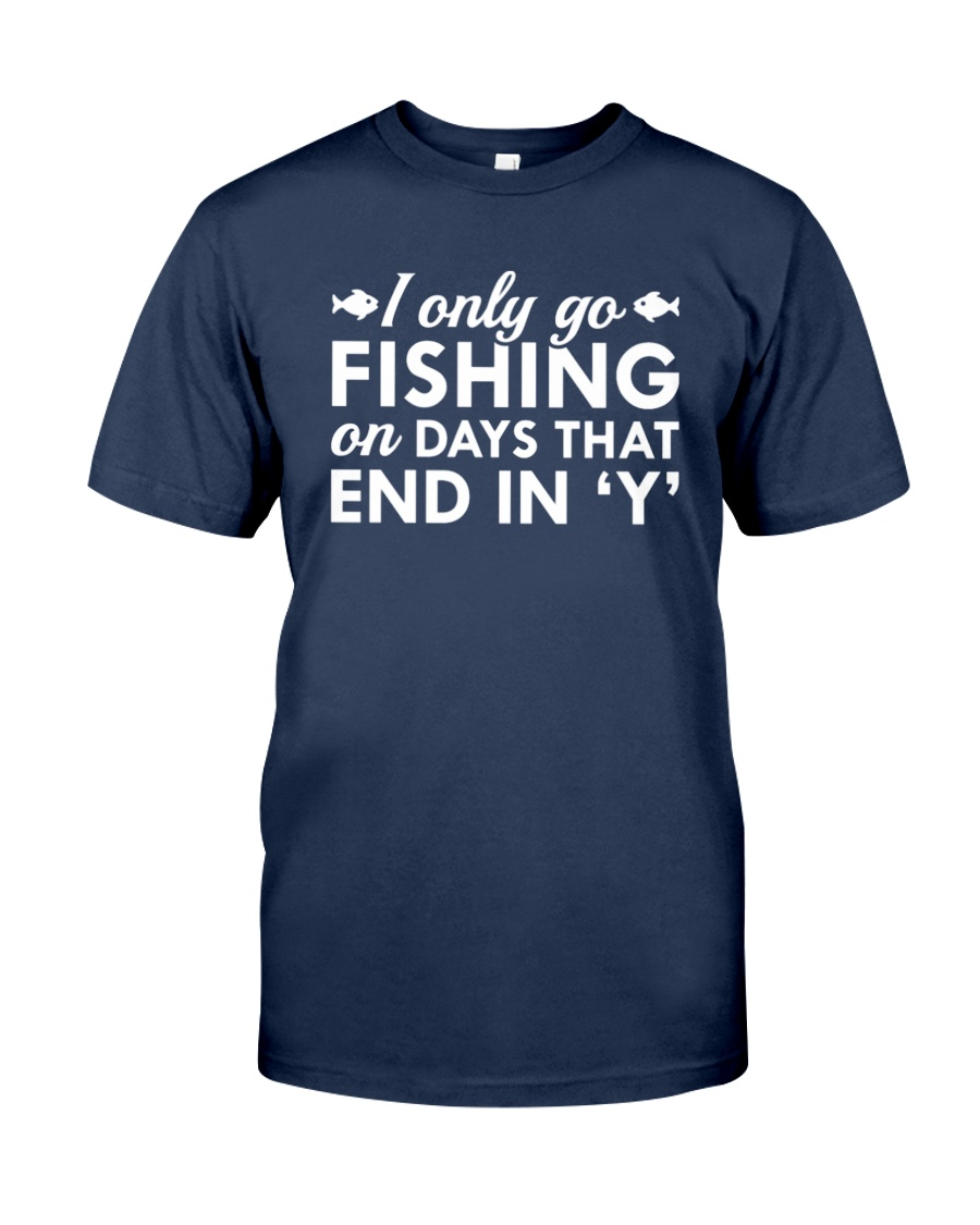I Only Go Fishing T-shirt Unisex Tshirt