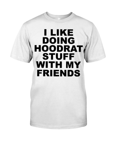 I Like Hoodrat Stuff  tees