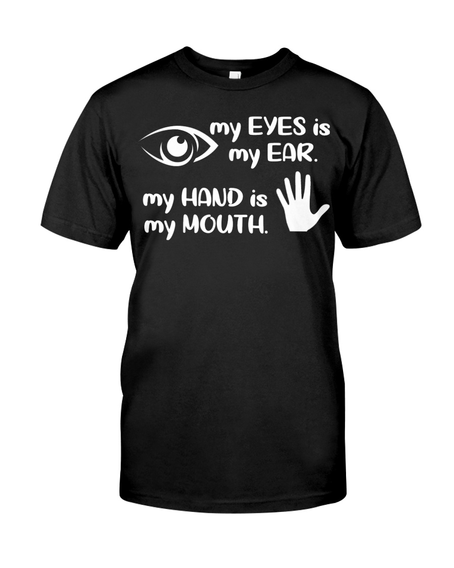 My Eyes Is My Ear  Classic T-Shirt