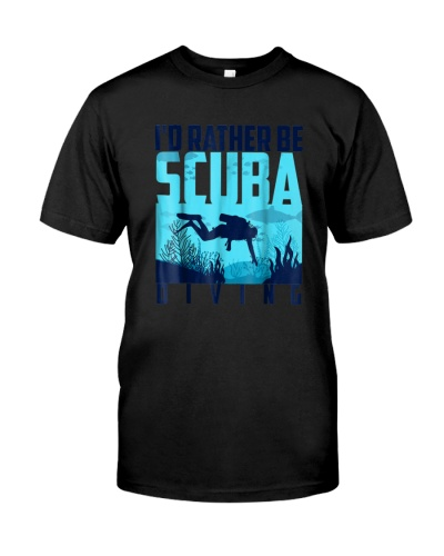 I'd Rather Be Scuba Diving Shirt Cute Underwater