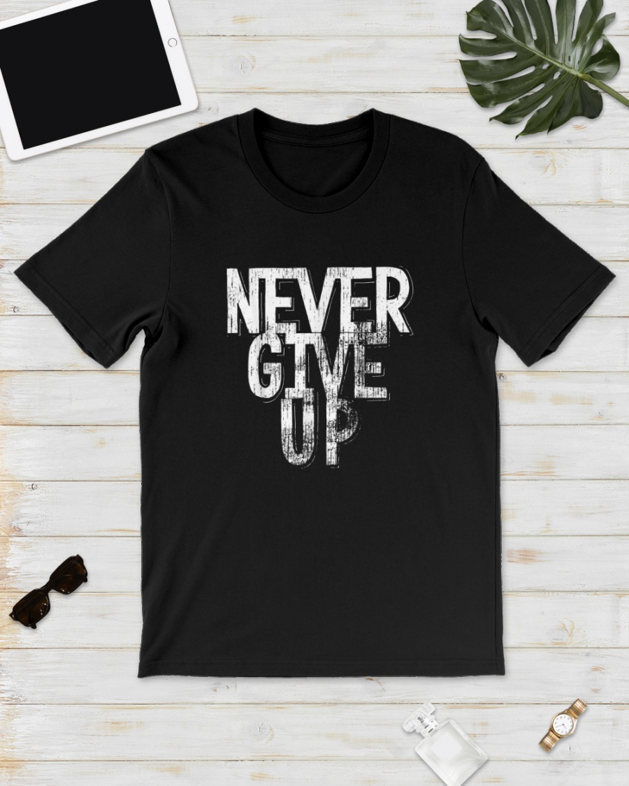 Vintage Never Give Up Shirt Inspirational Quote