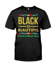 Black is Beautiful Proud of Black Mom Classic T-Shirt front