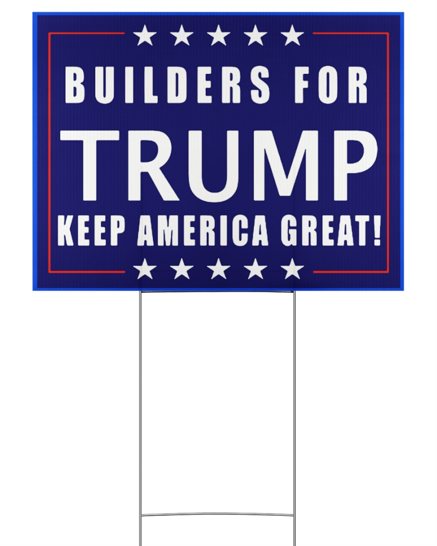 Builders for Trump yard sign 24x18 Yard Sign