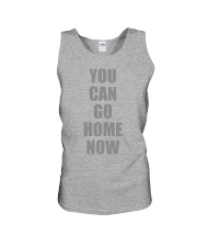 You Can Go Home Now Shirt Unisex Tank thumbnail