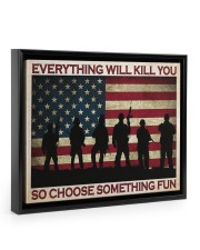 Everything Will Kill You So Choose Something Fun 14x11 Black Floating Framed Canvas Prints thumbnail