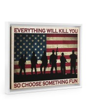 Everything Will Kill You So Choose Something Fun 14x11 White Floating Framed Canvas Prints thumbnail