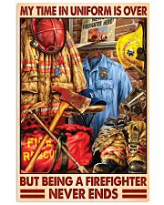 My Time In Uniform Is Over But Being A Firefighter 24x36 Poster front